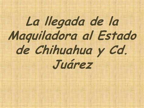 www recaudacion de rentas de ciudad juarez la llegada de la maquiladora al estado de chihuahua y cd