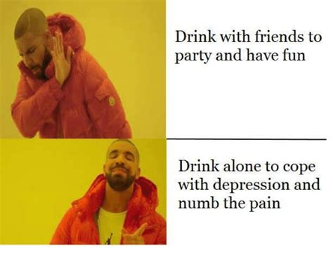 Drinking Alone Meme - 25 best memes about drinking alone drinking alone memes