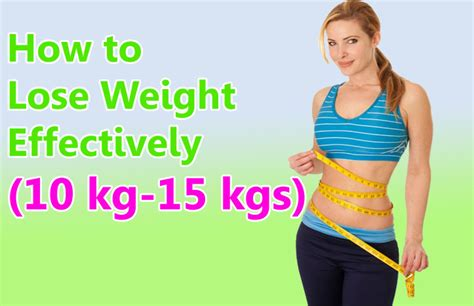 15 Tips On How To Your Weight by How To Lose Weight Effectively 10 Kg 15 Kgs Weight Loss Tips