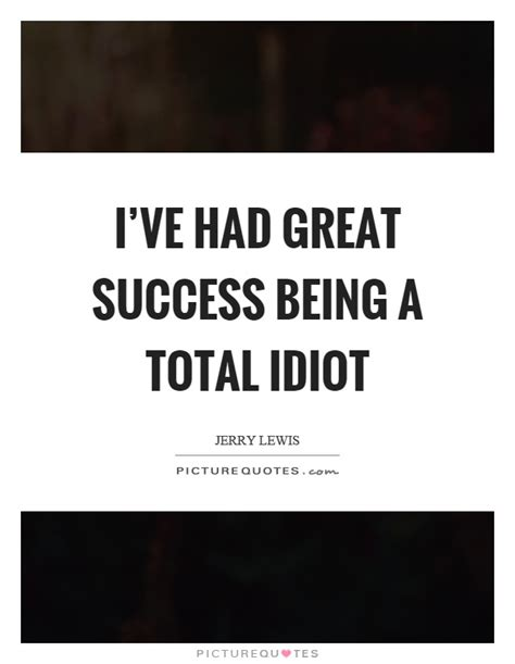 A Total Idiot by Idiot Quotes Idiot Sayings Idiot Picture Quotes Page 4