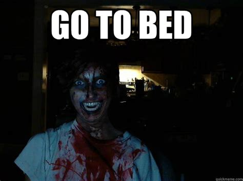 go to bed meme creepy pasta memes quickmeme