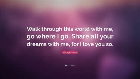 Walk This World george jones quotes 32 wallpapers quotefancy