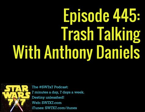 anthony daniels talking episode 445 trash talking with anthony daniels star