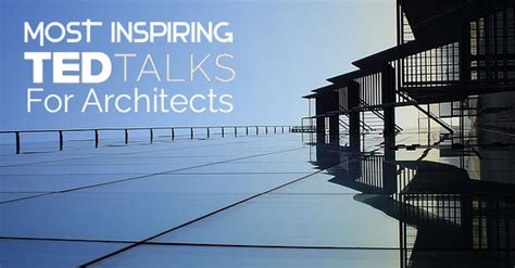 Mba Courses For Architects by The 15 Most Inspiring Ted Talks For Architects Wisestep