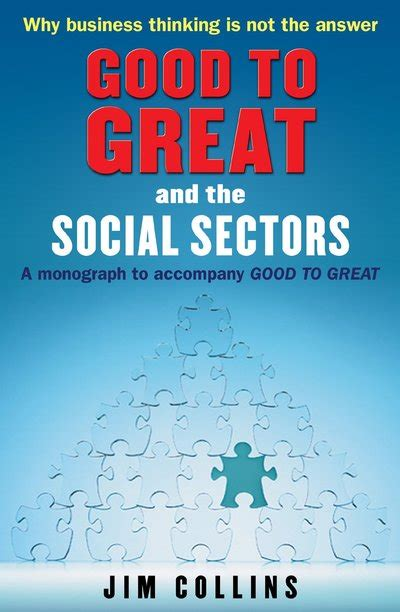 To Great And The Social Sectors to great and the social sectors by jim collins