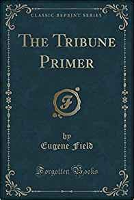 a library primer classic reprint books the tribune primer classic reprint eugene field