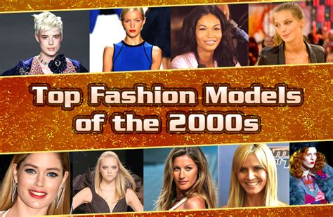 best of the 2000s top fashion models of the 2000s did you fashion