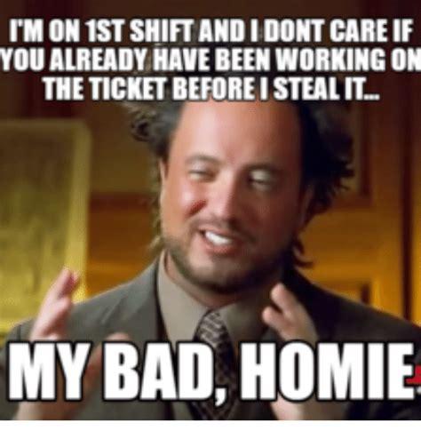 My Bad Meme - imonistshiftandidontcare if you already havebeen workingon