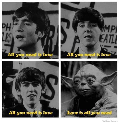 Beatles Yoda Meme - love is all you need weknowmemes