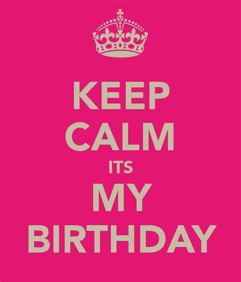 Its My Birthday by Keep Calm Its My Birthday Poster Shona Keep Calm O Matic