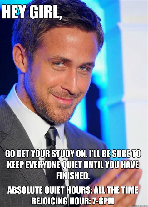 Ryan Gosling Studying Meme - hey girl go get your study on i ll be sure to keep everyone quiet until you have finished