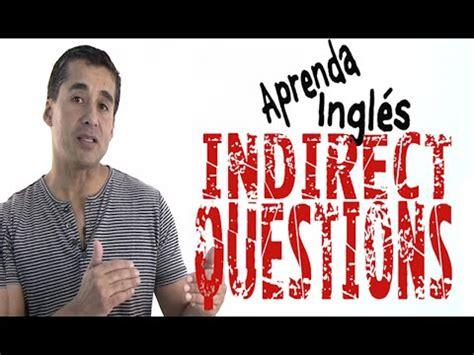 preguntas indirectas oraciones como formar preguntas en ingl 233 s preguntas indirectas doovi