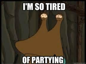 Mckenzie Meme - i m so tired of partying tired slurms mckenzie quickmeme