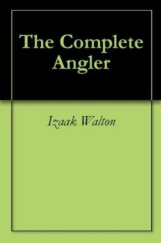 Complete Angler by The Complete Angler By Izaak Walton Reviews Discussion