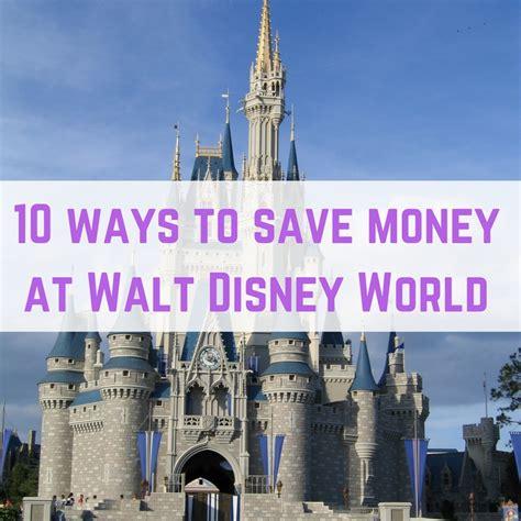 save money on disney world ways to save money on a walt disney world holiday