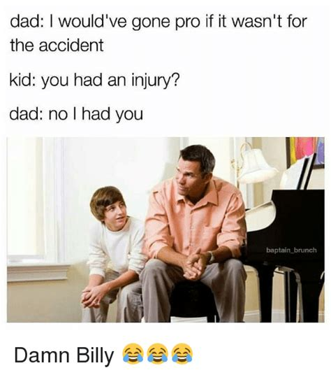 No Dad No Meme - dad i would ve gone pro if it wasn t for the accident kid