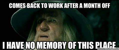 Back To Work Meme - comes back to work after a month off