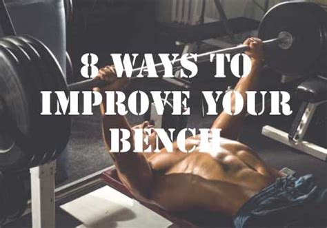 ways to increase your bench press 8 ways to improve your bench press add 22 kgs to your