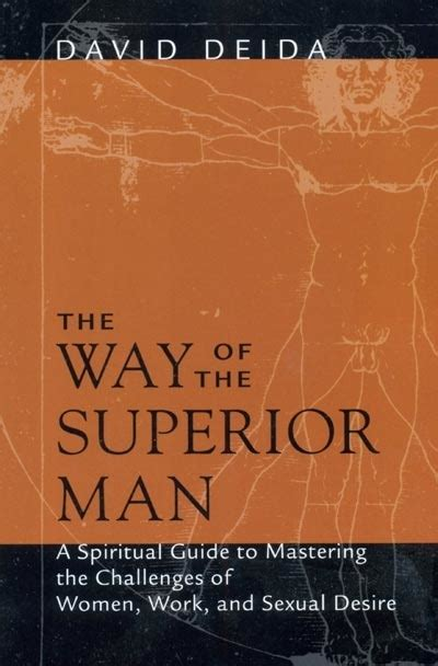 the way of the superior man a spiritual guide to if your purpose is to liberate yourself by david deida