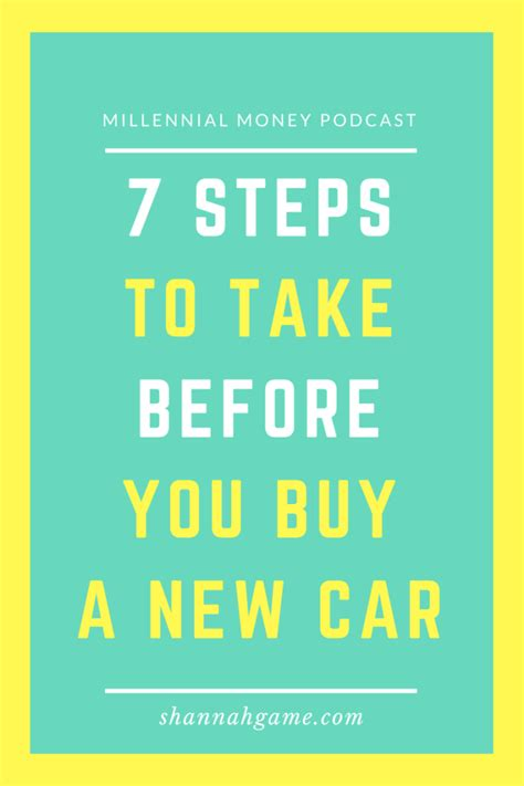 what steps should i take to buy a house 7 steps to take before you buy a new car your millennial money