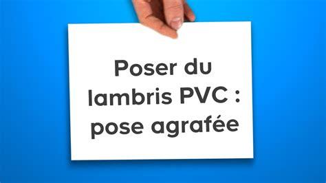 Poser Du Lambris Pvc 5188 by Poser Du Lambris Pvc Pose Agraf 233 E Castorama