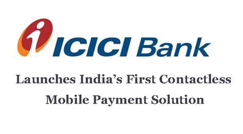make payment of icici credit card icici bank launches india s contactless mobile