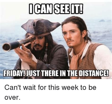It Can Wait Meme - ican see it friday just there in the distance can t