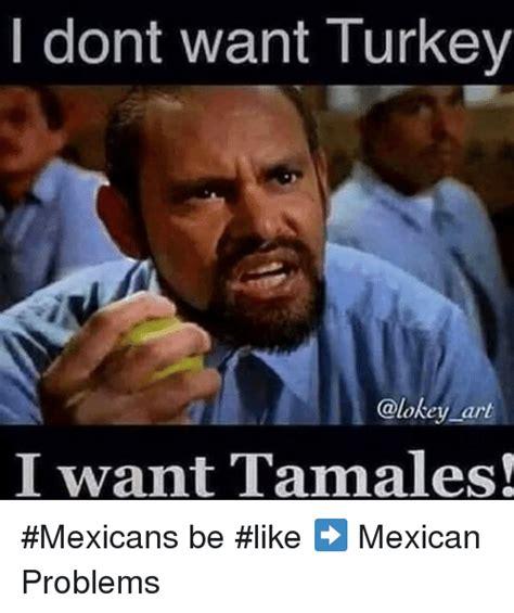 Mexican Thanksgiving Meme - 25 best memes about mexican be like mexican be like memes