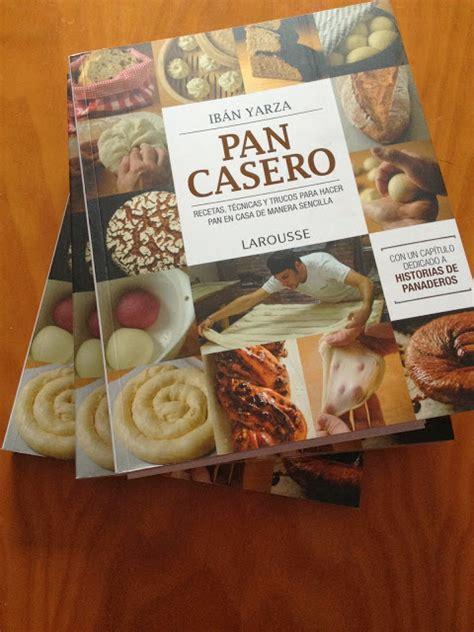 libro pan casero ib 225 n yarza pan casero la chica de las recetas