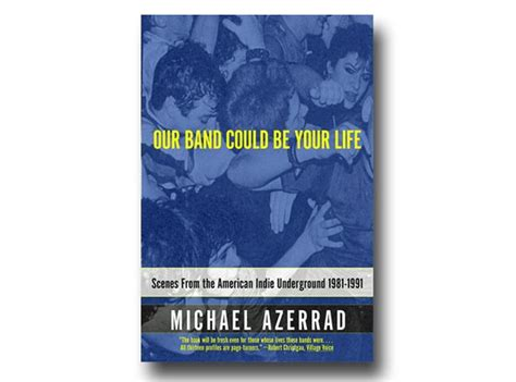 our band could be your life michael azzerad michael azerrad our band could be your life 2001 the 50 greatest books written radio x