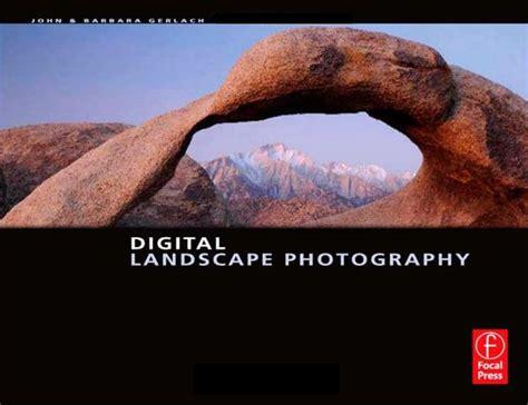 digital landscape photography in digital landscape photography by john barbara gerlach johnbirchphotography