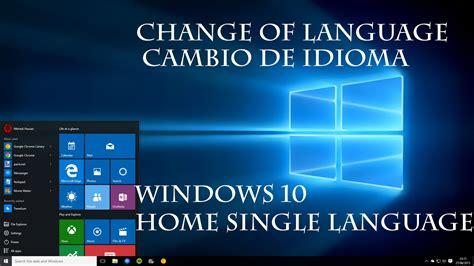 windows 10 os tutorial windows 10 home single language os cambiando idioma