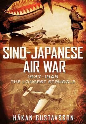 sino japanese air war 1937 1945 sino japanese air war 1937 1945 hakan gustavsson 9781781555361