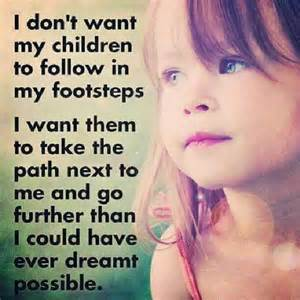 Don t want my children to follow in my footsteps i want them to