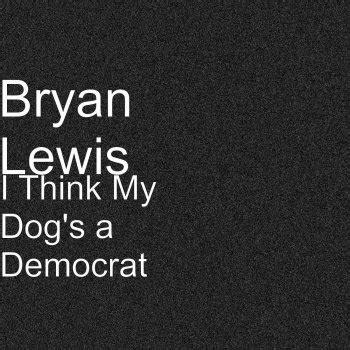 bryan lewis i think my s a democrat bryan lewis i think my s a democrat lyrics musixmatch
