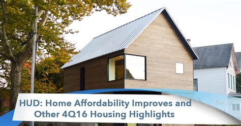 2018 hud home affordability improves and other 4q16
