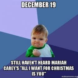 All I Want For Christmas Is You Meme - december 19 still haven t heard mariah carey s quot all i want