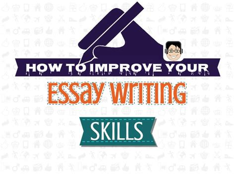 How To Improve My Essay Writing by How To Improve Your Essay Writing Skills