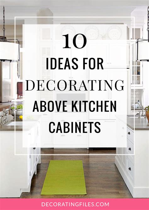 decorating ideas for the kitchen 10 ideas for decorating above kitchen cabinets