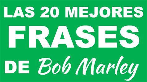 biography corta de bob marley en ingles las 20 mejores frases de bob marley frases para pensar