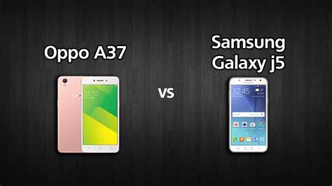 Merk Hp Oppo Yg Bagus perbandingan bagus mana hp samsung galaxy j5 vs oppo a37