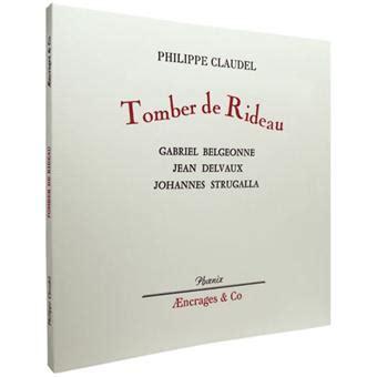 Tomber De Rideau tomber de rideau broch 233 philippe claudel achat livre