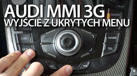 Audi Mmi Code by Jak Wyjść Z Ukrytych Menu Audi Mmi 3g A1 A3 A4 A5 A6 A7