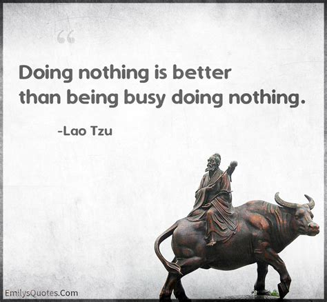 quotes about doing better doing nothing is better than being busy doing nothing
