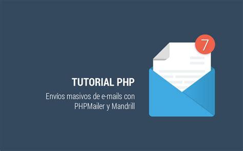 phpmailer tutorial env 237 os masivos de e mails con phpmailer y mandrill