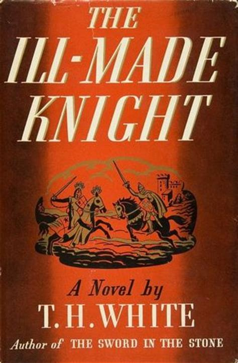 kill a novel white knights books the ill made the once and future king 3 by t h