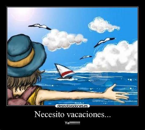 imagenes vacaciones para pin necesito vacaciones desmotivaciones