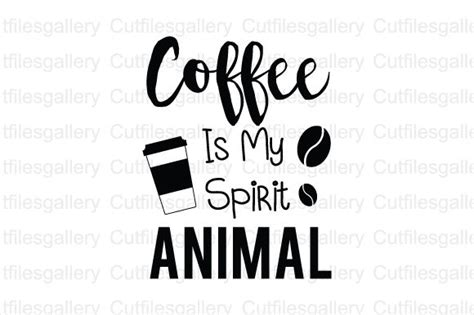 Coffee Is My Spirit Animal coffee is my spirit animal coffee quote svg graphic by