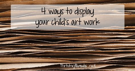 ways to display artwork 4 ways to display your child s artwork thriving parents