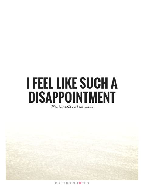 I Feel Like A by Feeling Disappointed Quotes Quotesgram